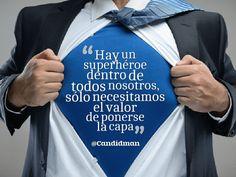 Hay un superhéroe dentro de todos nosotros sólo necesitamos el valor de ponerse la capa.  @Candidman     #Frases Candidman Motivación @candidman