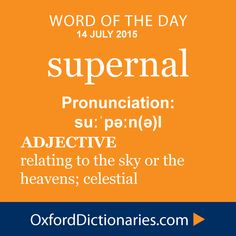 supernal (adjective): Relating to the sky or the heavens; celestial. Word of the Day for 14 July 2015. #WOTD #WordoftheDay #supernal