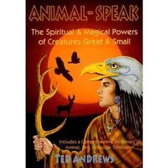 Animal-Speak: The Spiritual and Magical Powers of Creatures Great and Small - Ted Andrews Ted, Read Sign, Magical Power, Work With Animals, Your Spirit Animal, Spiritual Connection, Animal Totems, Heart And Mind, Animaux