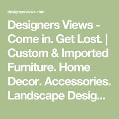 Designers Views - Come in. Get Lost. | Custom & Imported Furniture. Home Decor. Accessories. Landscape Design. Orchid Club.