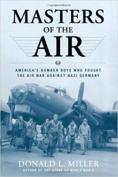 """""""Masters of the Air: America's Bomber Boys Who Fought the Air War Against Nazi Germany"""" by Miller, Donald L. This excellent resource is a remarkable history of the Air Force. Air America, Battle Fight, Band Of Brothers, Steven Spielberg, Tom Hanks, Book Of Life, Boys Who, Apple Tv, Wwii"""