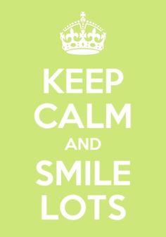 Keep calm and smile lots #ceep calm