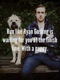 Motivational blog post, workout music and a picture of Ryan Gosling with a scruffy puppy.