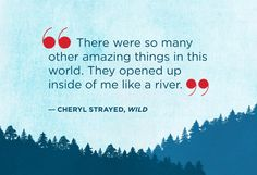 """""""There were so many other amazing things in this world. They opened up inside of me like a river."""" 