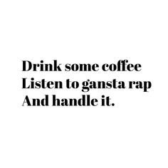 """Lily   Fashion Blogger on Instagram @pslilyboutique """"Drink some coffee. Listen to gangsta rap and handle it. 1.20.16  #humpday #happyhumpday #madebylily #quotes #typography #art #design #mystyle #lookbook #iphonesia #fashion #fashionblog #fashionblogger #style #styleblog #styleblogger #streetstyle #fashionista #inspiration #instadaily #mood #weheartit #instagood #lol #diy #lifestyle #blog #blogger"""""""