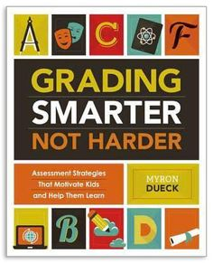 Grading Smarter, Not Harder: Assessment Strategies That Motivate Kids and Help Them Learn By : Dueck Myron Book Excerpt : All the talk of cl. Teaching Strategies, Teaching Tips, Primary Teaching, Teaching Biology, Summative Assessment, Instructional Coaching, Instructional Technology, Instructional Strategies, Summer Reading Lists