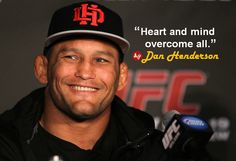 """Heart and mind overcome all."" - #DanHenderson"