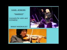 Karl Jenkins: Sarikiz (Concerto for violin and orchestra), Marat Bisengaliev - YouTube