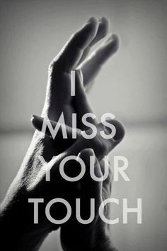 I miss your touch.. I miss how you felt.. miss how you handle me..but what I absolutely miss the most is you..