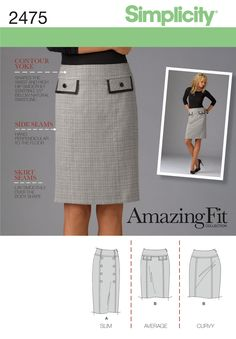 Simplicity #2475 Amazing Fit Collection. This skirt is classic, and very elegant, It sits just below the waist (which I like). Both short and a long version is included. I bought the pattern.