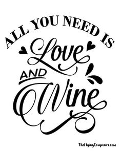 Free Valentine's Day Printables. Easy way to add new elements to your home decor. All You Need Is Love And Wine. DIY projects and love quotes. The Flying Couponer.