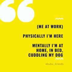(Me at work) Physically I'm here Mentally i'm at Home, in bed, Cuddling my dog Best Dog Quotes, Dog Lover Quotes, Dog Quotes Love, Dog Lovers, I Love Dogs, Puppy Love, Work Humor, Work Funnies, Dog Wedding