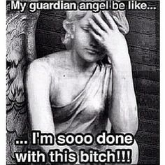 My Guardian Angel be like...I'm sooo done with this bitch! >>NYC Discount Diva http://stores.ebay.com/NYC-Discount-Diva