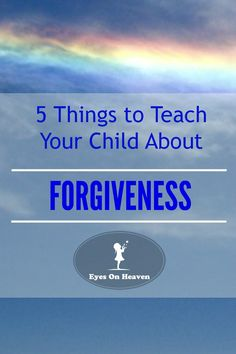 5 Things to Teach Your Kids about Forgiveness - Eyes On Heaven thanks @Kadi Winkler ♥ this ...needed this ♥