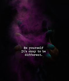 Be yourself. It's okay to be different. Positive Outlook, Body And Soul, Its Okay, Helping People, Positive Quotes, Meant To Be, Encouragement, Therapy, Mindfulness