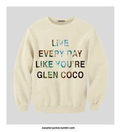I don't know why but I am so deeply compelled to buy this sweatshirt.  You go Glen Coco :)