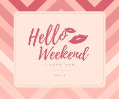 weekend quotes, hello weekend