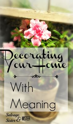 decorating your home with meaning.  www.salvagesisterandmister.com