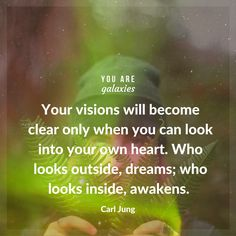 Your visions will become clear only when you can look into your own heart. Who looks outside, dreams; who looks inside, awakens. - Carl Jung @youaregalaxies #youaregalaxies #carljung #spiritual #meditate