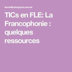 TICs en FLE: La Francophonie : quelques ressources