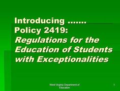 West Virginia Department of Education 1 Introducing ……. Policy 2419: Regulations for the Education of Students with Exceptionalities.