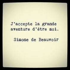 Simone de Beauvoir - J'accepte la grande aventure d'être moi.