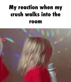 My reaction when my crush walks into the room GIF