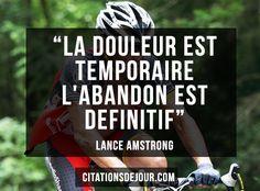 """Citation de Lance Amstrong sur l'esprit du sportif:""""La douleur est temporaire l'abandon est definitif"""""""