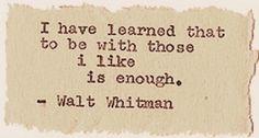 Once again, Walt Whitman speaks my mind