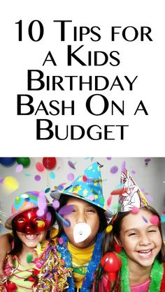 10 Tips For Throwing Kid's Birthday Bash On A Budget