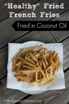 Healthy Fried French Fries | How to Fry French Fries in Healthy Fat - Coconut Oil | From WholesomeMommy.com