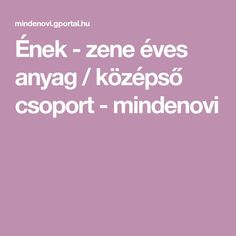 Ének - zene éves anyag / középső csoport - mindenovi Songs, Education, Kids, Speech Language Therapy, Projects, Young Children, Boys, Children, Kid