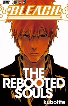 THE REBOOTED SOULS is a special 192 page booklet distributed with Bleach manga volume 55, THE BLOOD WARFARE, aimed to bring new and old readers up to speed for the start of the manga's final arc, The Thousand-Year Blood War.