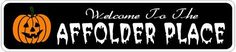 AFFOLDER PLACE Lastname Halloween Sign - Welcome to Scary Decor, Autumn, Aluminum - 4 x 18 Inches by The Lizton Sign Shop. $12.99. Rounded Corners. Aluminum Brand New Sign. 4 x 18 Inches. Predrillied for Hanging. Great Gift Idea. AFFOLDER PLACE Lastname Halloween Sign - Welcome to Scary Decor, Autumn, Aluminum 4 x 18 Inches - Aluminum personalized brand new sign for your Autumn and Halloween Decor. Made of aluminum and high quality lettering and graphics. Made to last ...