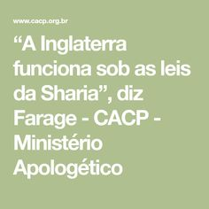 """A Inglaterra funciona sob as leis da Sharia"", diz Farage - CACP - Ministério Apologético"