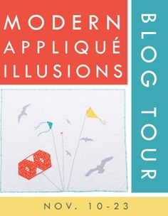 Today, I'm delighted to kick off the blog tour for Modern Applique Illusions! Thirteen wonderful bloggers and sites have generously agreed to participate, and will be posting reviews of the book, i...