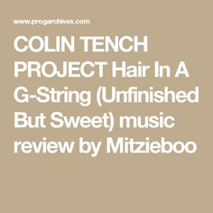 COLIN TENCH PROJECT Hair In A G-String (Unfinished But Sweet) music review by Mitzieboo