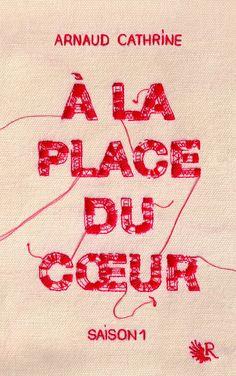 Mon avis sur A la place du coeur (saison 1) d'Arnaud Cathrine (éd. Robert Laffont - Collection R, 2016)