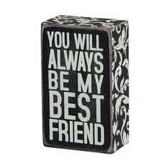 You will always be my best friend. Wood and paper sign