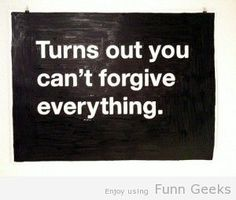 Turns out you can't forgive everything  #quote #quoteimages @Funn Geeks