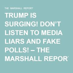 TRUMP IS SURGING! DON'T LISTEN TO MEDIA LIARS AND FAKE POLLS! – THE MARSHALL REPORT - June 17, 2016
