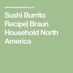 Sushi Burrito Recipe  Braun Household North America
