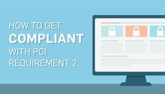 PCI Requirement 2: How to Get Compliant