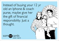 Teach responsibility. So thankful my parents did this for me. It taught me to take care of my things that much more. Teach the value of a dollar. How will you appreciate anything, if it is always handed to you?