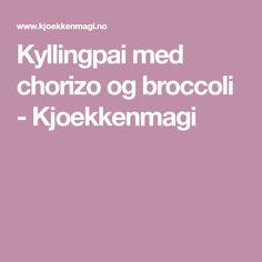 Kyllingpai med chorizo og broccoli - Kjoekkenmagi Chorizo