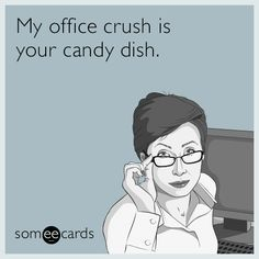 Free and Funny Workplace Ecard: My office crush is your candy dish. Create and send your own custom Workplace ecard. Work Memes, Work Humor, Work Funnies, Retail Humor, I Love Sarcasm, Office Humor, Fun At Work, E Cards, Just For Laughs