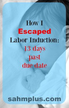 13 Days Past Baby's Due Date: How I Escaped Labor Induction. My baby was stuck on a bone and an induction would have mostly likely resulted in unfavorable birth conditions. Perseverance and determination allowed me to have a natural childbirth.