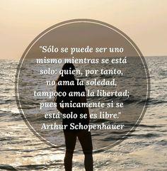 """""""Sólo se puede ser uno mismo mientras se está solo: quien, por tanto, no ama la soledad tampoco ama la libertad; pues únicamente si se está solo se es libre"""" - Arthur Schopenhauer #soledad #estarsolo #frases"""