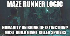 funny maze runner memes | In Maze Runner, this makes perfect sense... | MAZE…