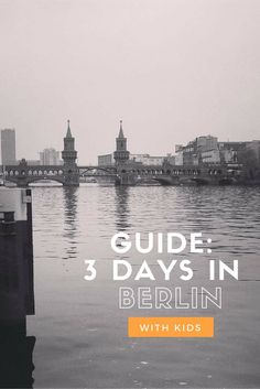 Guide- 3 Days in Berlin with Kids. The best advice and ideas on how to spend 3 days in Berlin.